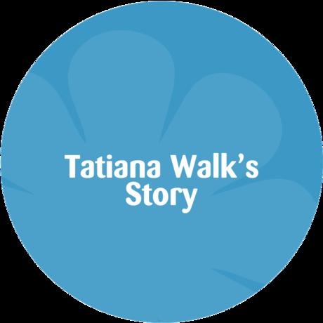 Tatiana Walk's story